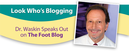 Dr. Waskin Speaks Out on The Foot Blog